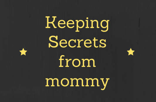 Keeping secrets from mommy