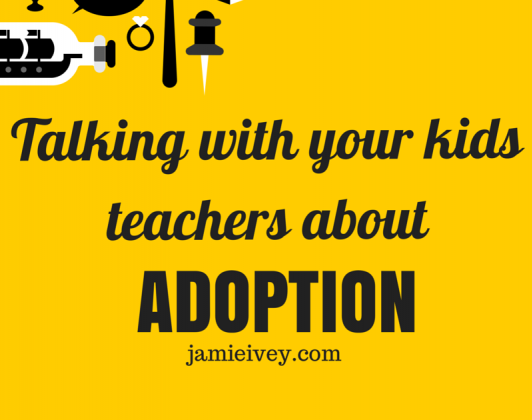 Talking to your kids teachers about adoption