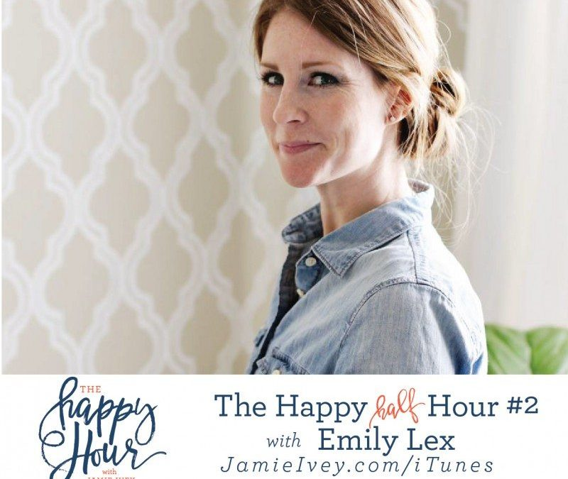 Happy Half Hour #2: Emily Lex