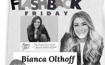 The Happy Hour #406: Flashback Friday – Bianca Olthoff