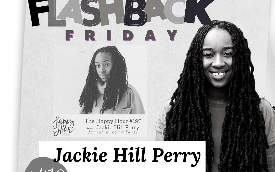 The Happy Hour #410: Flashback Friday – Jackie Hill Perry (190)